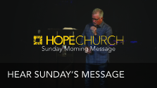 Click to hear this week's message at Hope Church
