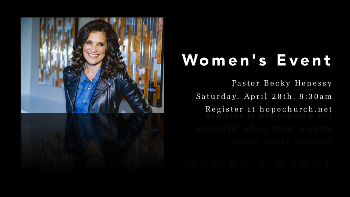 Click here to register for the Women's event with Pastor Becky Hennesy.